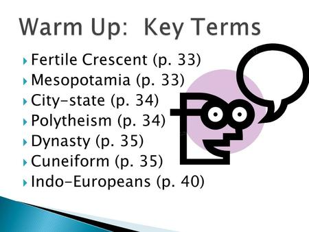 Warm Up: Key Terms Fertile Crescent (p. 33) Mesopotamia (p. 33)