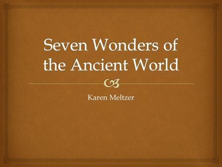 Karen Meltzer   More than 2000 years ago, many travelers wrote about incredible sights they had seen on their journeys.  Over time, these came to.
