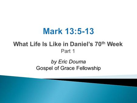 What Life Is Like in Daniel's 70 th Week Part 1 by Eric Douma Gospel of Grace Fellowship.