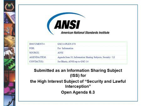 "1 Submitted as an Information Sharing Subject (ISS) for the High Interest Subject of ""Security and Lawful Interception"" Open Agenda 6.3 DOCUMENT #:GSC14-PLEN-070."