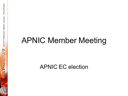APNIC Member Meeting APNIC EC election. Four vacant seats on APNIC EC –Four positions are currently held by: Kuo-Wei Wu Kusumba Sridhar Mao Wei Ming-Cheng.