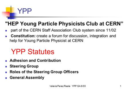 "Valeria Perez Reale YPP GA 6/031 YPP HEP Young Particle Physicists Club at CERN"" part of the CERN Staff Association Club system since 11/02 Constitution:"