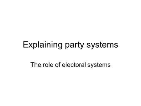 Explaining party systems The role of electoral systems.