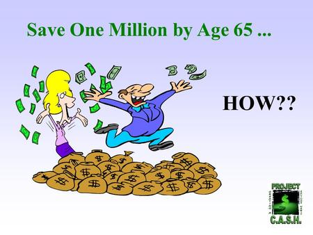 Save One Million by Age 65... HOW?? $2.30 a day at 10% compounded monthly or $78.01 per month. This is close to the cost of a large coffee, or soda and.