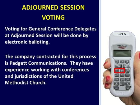 ADJOURNED SESSION VOTING Voting for General Conference Delegates at Adjourned Session will be done by electronic balloting. The company contracted for.