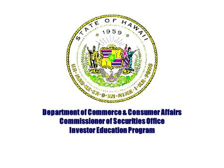 Department of Commerce & Consumer Affairs Commissioner of Securities Office Investor Education Program.