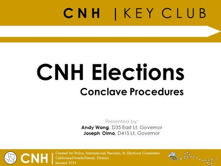 C N H | K E Y C L U B | Created by: Policy, International Business, & Elections Committee California-Nevada-Hawaii District January 2014 CNH CNH Elections.