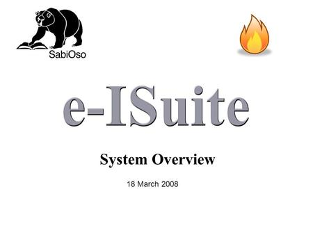System Overview 18 March 2008. I-Suite is An Automated Incident Business Information and Support Tool Written as a Portable Client/Server Application.