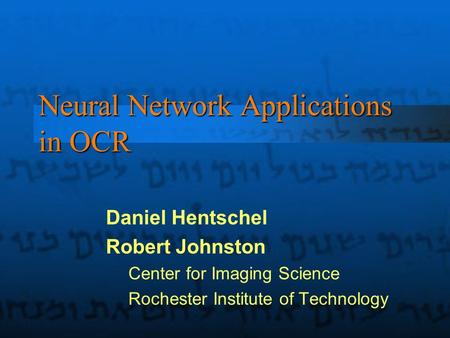 Neural Network Applications in OCR Daniel Hentschel Robert Johnston Center for Imaging Science Rochester Institute of Technology.