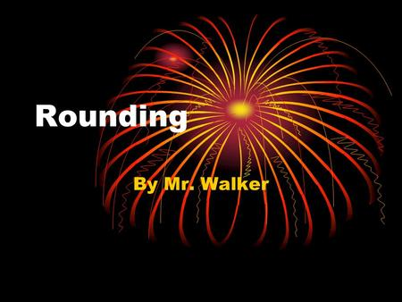 Rounding By Mr. Walker. Using The Cinderella Story.