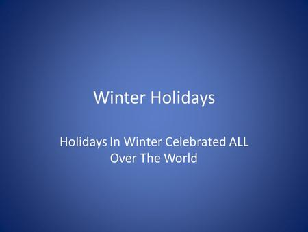 Winter Holidays Holidays In Winter Celebrated ALL Over The World.