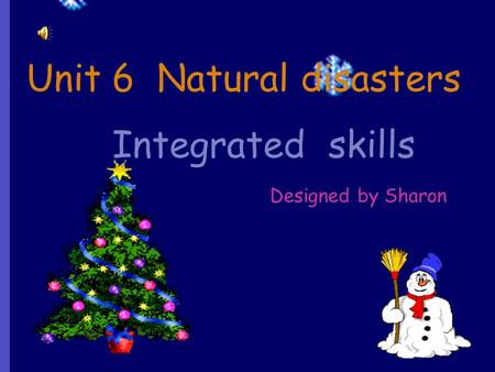 Unit 6 Natural disasters Designed by Sharon Integrated skills.