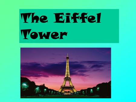 The Eiffel Tower. The Eiffel Tower is located in Paris, France.