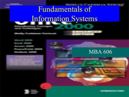 Fundamentals of Information Systems MBA 606. Introduction to Computers ComputersComputers Information Systems & TechnologyInformation Systems & Technology.