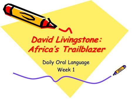 David Livingstone: Africa's Trailblazer Daily Oral Language Week 1.