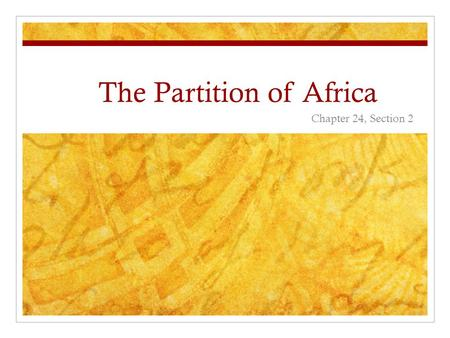 The Partition of Africa Chapter 24, Section 2. Africa in the early 1800s North Africa: Into the early 1800s, north Africa was part of the declining Ottoman.