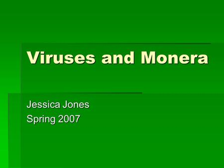 Viruses and Monera Jessica Jones Spring 2007. What do these diseases have in common? Measles  Mumps