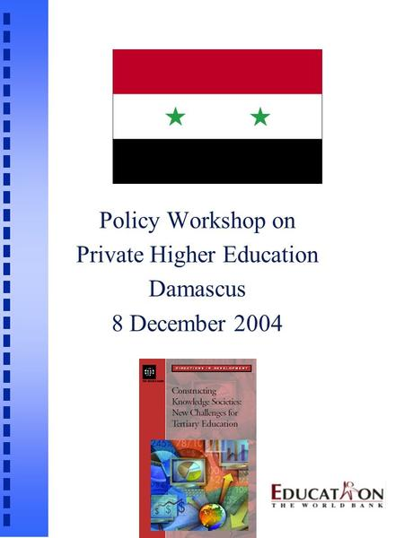 Policy Workshop on Private Higher Education Damascus 8 December 2004.