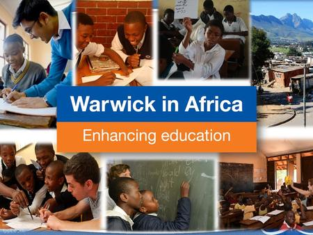 "Warwick in Africa What is it? ""Warwick in Africa is a philanthropically funded programme, developed over eight years from a small student volunteering."