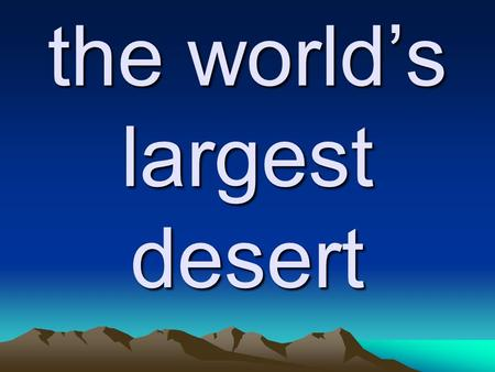 The world's largest desert. Sahara the division of jobs and skills in a society.