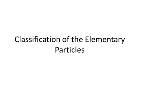 Classification of the Elementary Particles