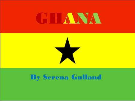 GHANA By Serena Gulland Ghana I am from Accra, this is the capitol of Ghana. Ghana means warrior king. Ghana was the first black African country to gain.