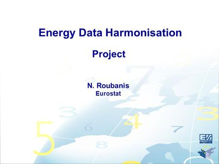 Energy Data Harmonisation Project N. Roubanis Eurostat.