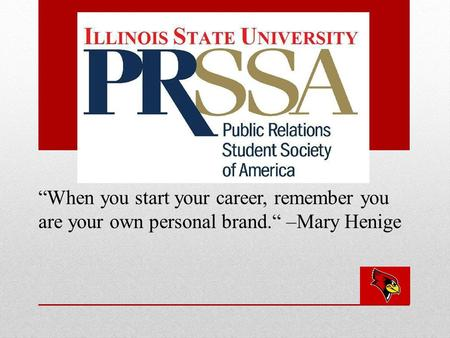 """When you start your career, remember you are your own personal brand."" –Mary Henige."