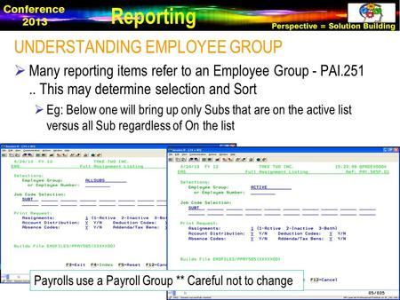 UNDERSTANDING EMPLOYEE GROUP  Many reporting items refer to an Employee Group - PAI.251.. This may determine selection and Sort  Eg: Below one will bring.