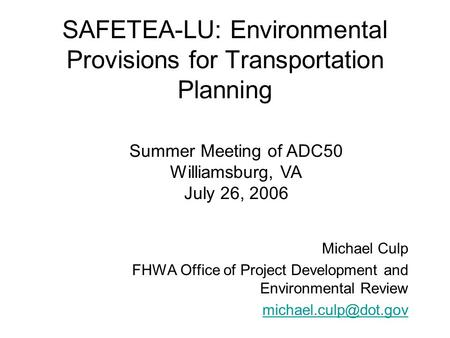 SAFETEA-LU: Environmental Provisions for Transportation Planning Michael Culp FHWA Office of Project Development and Environmental Review