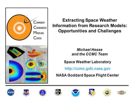 Extracting Space Weather Information from Research Models: Opportunities and Challenges Space Weather Laboratory  NASA Goddard.