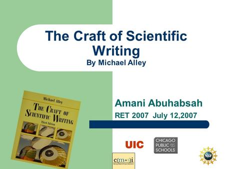 The Craft of Scientific Writing By Michael Alley Amani Abuhabsah RET 2007 July 12,2007.