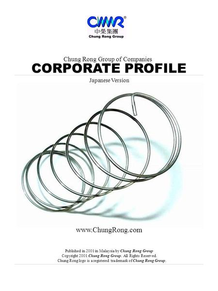 Chung Rong Group of Companies CORPORATE PROFILE www.ChungRong.com Published in 2001 in Malaysia by Chung Rong Group Copyright 2001.Chung Rong Group. All.