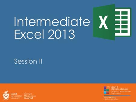 Intermediate Excel 2013 Session II. Previously… By the end of this session you should be able to: Use the filter tool to only display data that meets.