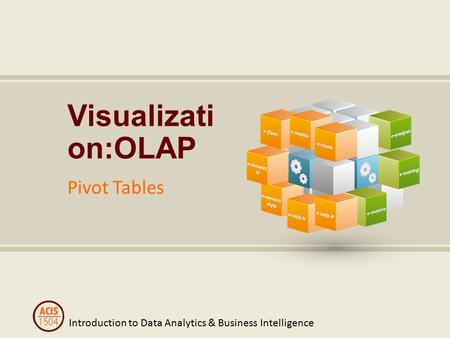 Introduction to Data Analytics & Business Intelligence Visualizati on:OLAP Pivot Tables.