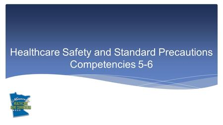 Healthcare Safety and Standard Precautions Competencies 5-6.