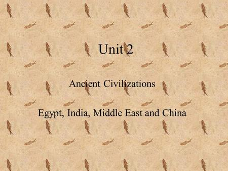 Unit 2 Ancient Civilizations Egypt, India, Middle East and China.