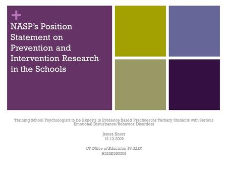 + NASP's Position Statement on Prevention and Intervention Research in the Schools Training School Psychologists to be Experts in Evidence Based Practices.