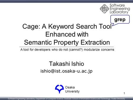 Software Engineering Laboratory, Department of Computer Science, Graduate School of Information Science and Technology, Osaka University Cage: A Keyword.
