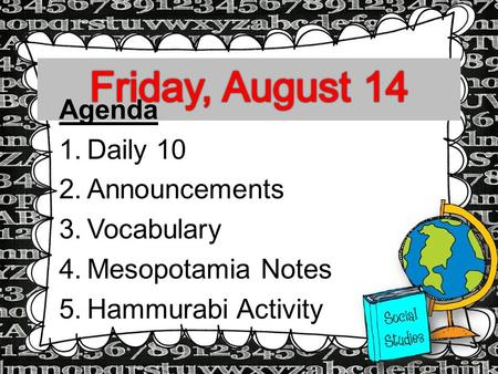 Agenda 1.Daily 10 2.Announcements 3.Vocabulary 4.Mesopotamia Notes 5.Hammurabi Activity.