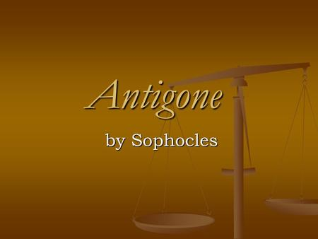 Antigone by Sophocles.