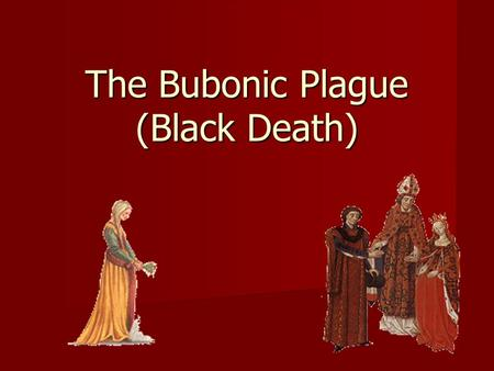 The Bubonic Plague (Black Death)‏. The Renaissance (Rebirth) period saw severe changes in the population that altered the economy of Europe. Beginning.