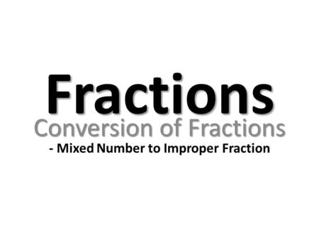 Conversion of Fractions - Mixed Number to Improper Fraction