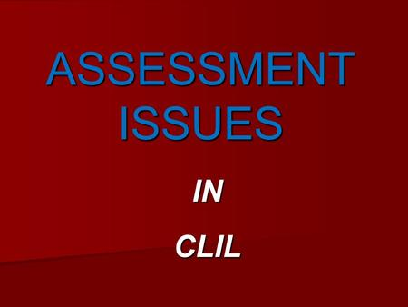 ASSESSMENT ISSUES INCLIL. ASSESSMENT PROCESSES SUMMATIVE SUMMATIVE Makes a judgement on the capability of the learner at a certain point in time Makes.