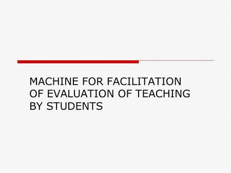 MACHINE FOR FACILITATION OF EVALUATION OF TEACHING BY STUDENTS.