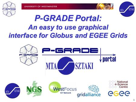1 P-GRADE Portal: An easy to use graphical interface for Globus and EGEE Grids.