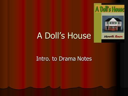 A Doll's House Intro. to Drama Notes.