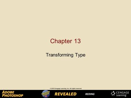 Chapter 13 Transforming Type. Chapter Lessons Modify type using a bounding box Create warped type with a unique shape Screen back type with imagery Create.