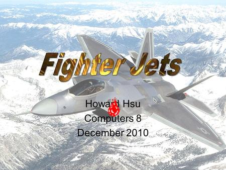 Howard Hsu Computers 8 December 2010 Table of Contents  Fighter Jets in Combat  American Fighter Jets  Flying Speed Records  Weapons and Abilities.