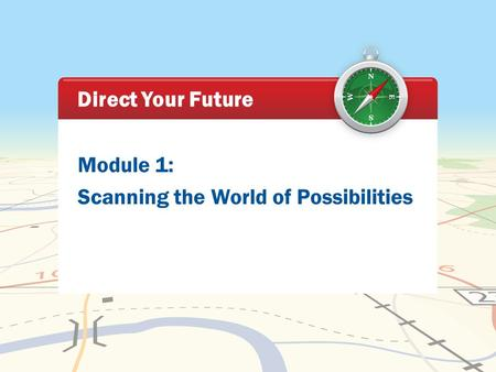 Module 1: Scanning the World of Possibilities Direct Your Future.